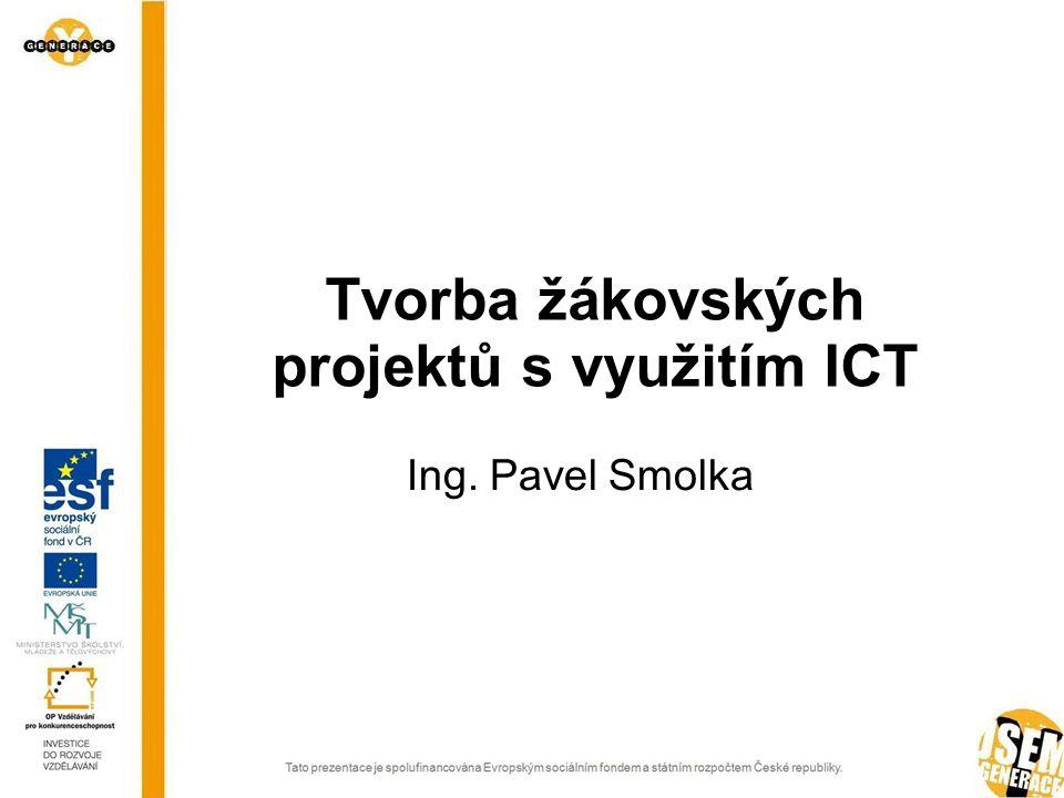 Tvorba žákovských projektů s využitím ICT Ing. Pavel Smolka