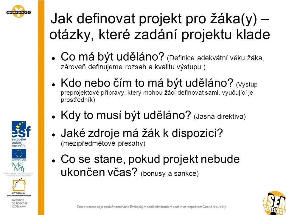 Jak definovat projekt pro žáka(y) – otázky, které zadání projektu klade  Co má být uděláno.