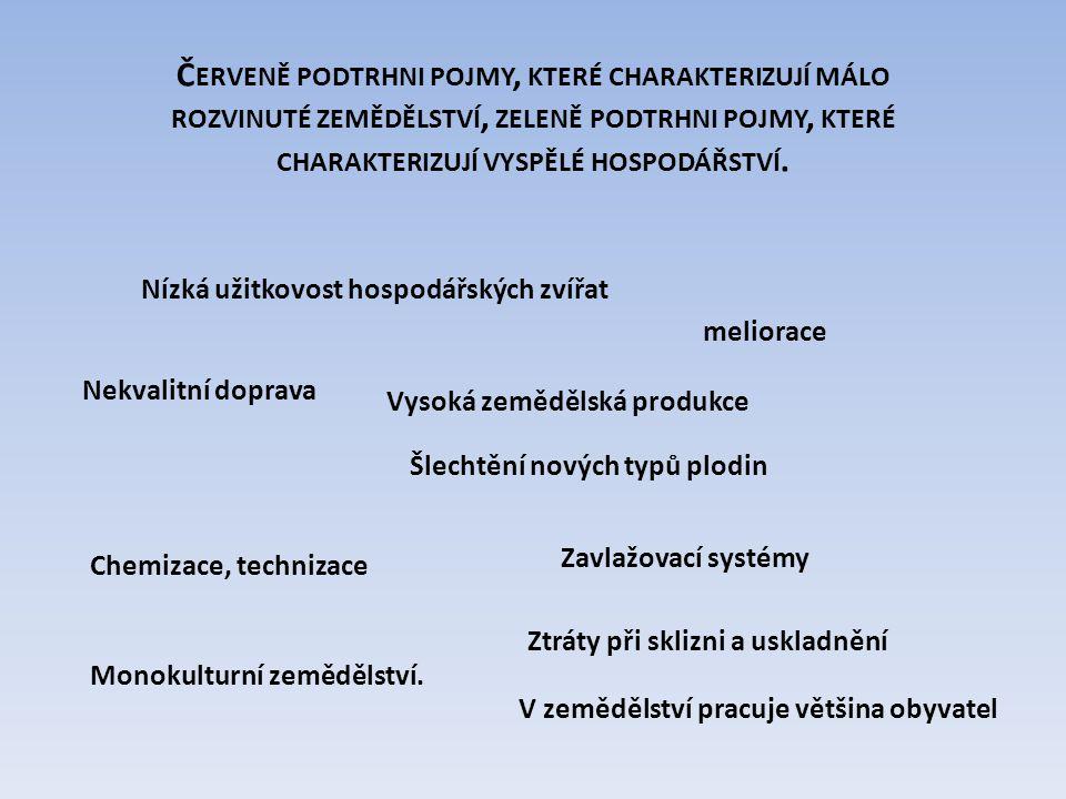 Českou republiku řadíme mezi zemědělsky málo rozvinuté, vyspělé státy.
