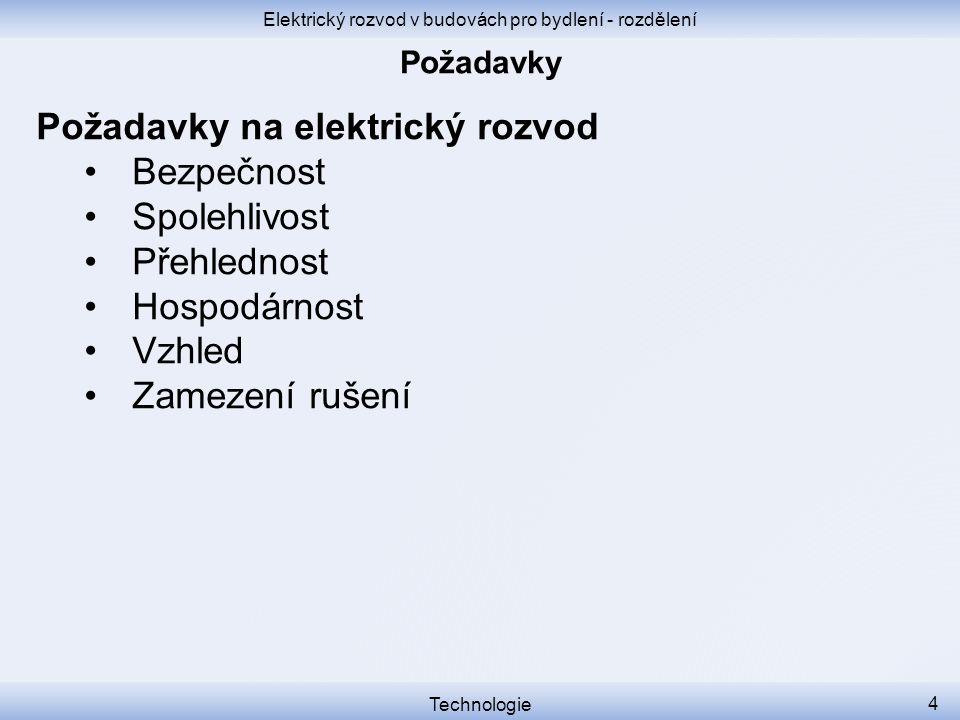 Elektrický rozvod v budovách pro bydlení - rozdělení Technologie 5 ČSN 33 2130: Zařazení rozvodů podle stupně elektrizace StupeňVyužití elektřiny AOsvětleníSpotřebiče do 3,5 kW BOsvětleníSpotřebiče nad 3,5 kW COsvětleníSpotřebiče nad 3,5 kWVytápění, klimatizace