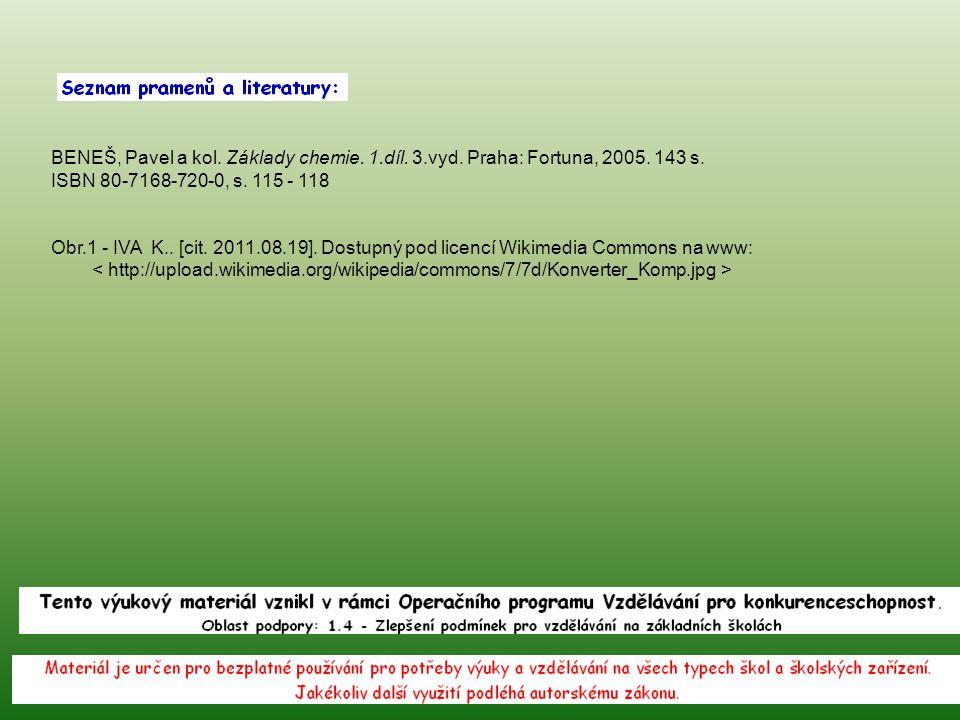 BENEŠ, Pavel a kol. Základy chemie. 1.díl. 3.vyd. Praha: Fortuna, 2005. 143 s. ISBN 80-7168-720-0, s. 115 - 118 Obr.1 - IVA K.. [cit. 2011.08.19]. Dos