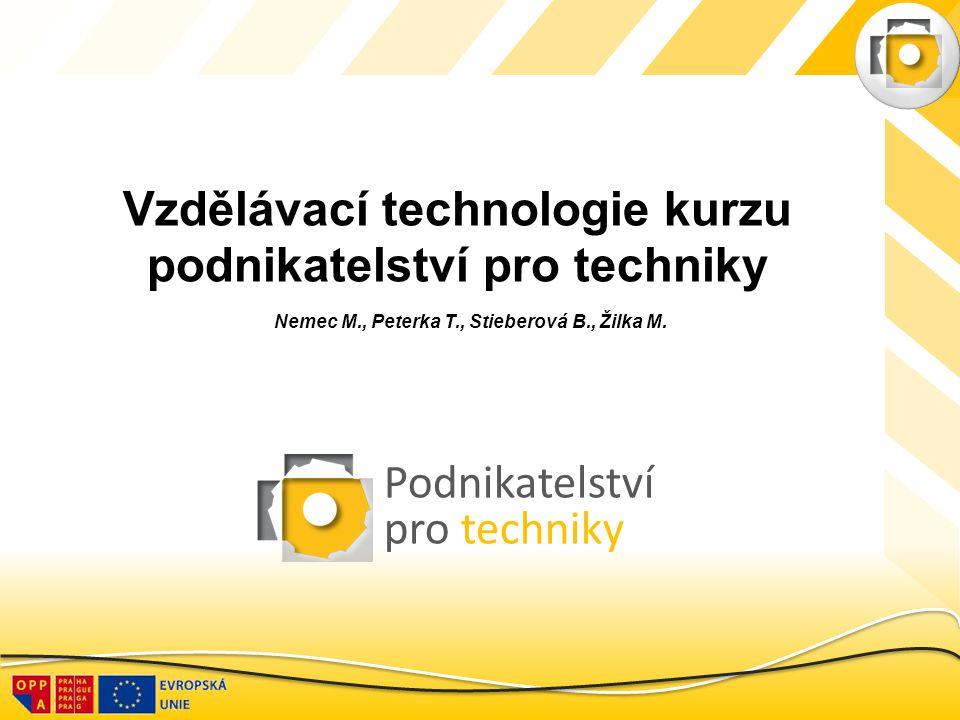 Podnikatelství pro techniky Vzdělávací technologie kurzu podnikatelství pro techniky Nemec M., Peterka T., Stieberová B., Žilka M.