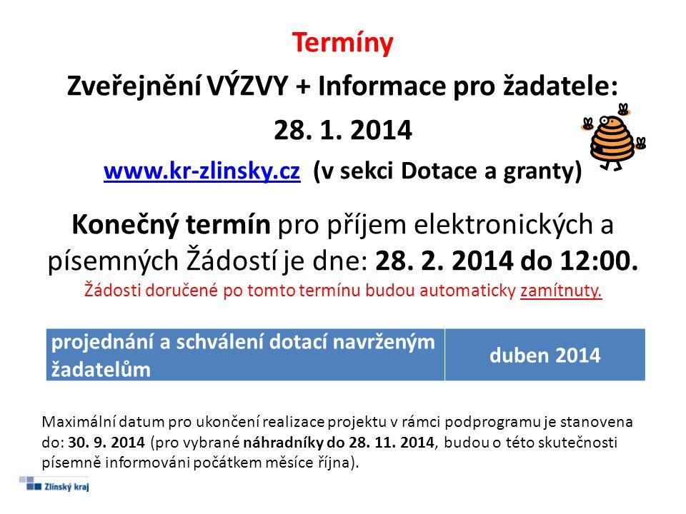 Termíny Zveřejnění VÝZVY + Informace pro žadatele: 28. 1. 2014 www.kr-zlinsky.czwww.kr-zlinsky.cz (v sekci Dotace a granty) Konečný termín pro příjem