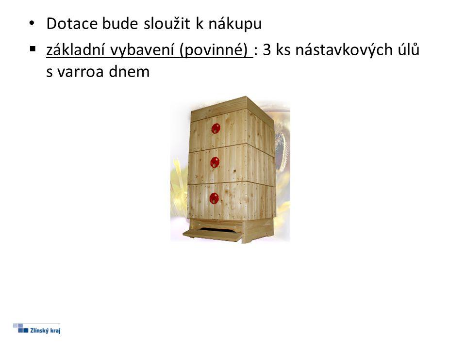 • Dotace bude sloužit k nákupu  základní vybavení (povinné) : 3 ks nástavkových úlů s varroa dnem