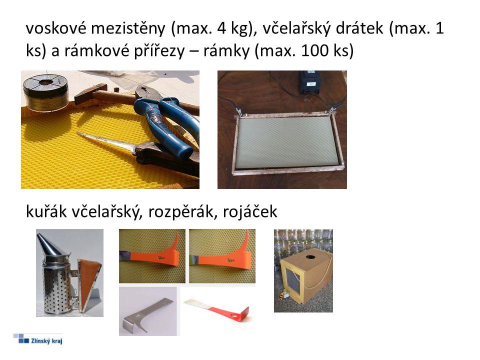 voskové mezistěny (max. 4 kg), včelařský drátek (max. 1 ks) a rámkové přířezy – rámky (max. 100 ks) kuřák včelařský, rozpěrák, rojáček