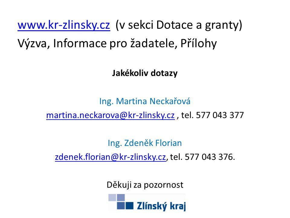 www.kr-zlinsky.czwww.kr-zlinsky.cz (v sekci Dotace a granty) Výzva, Informace pro žadatele, Přílohy Jakékoliv dotazy Ing. Martina Neckařová martina.ne