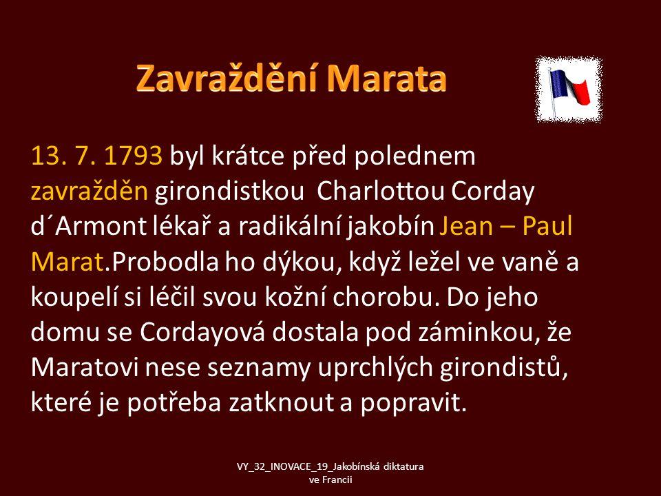 13. 7. 1793 byl krátce před polednem zavražděn girondistkou Charlottou Corday d´Armont lékař a radikální jakobín Jean – Paul Marat.Probodla ho dýkou,