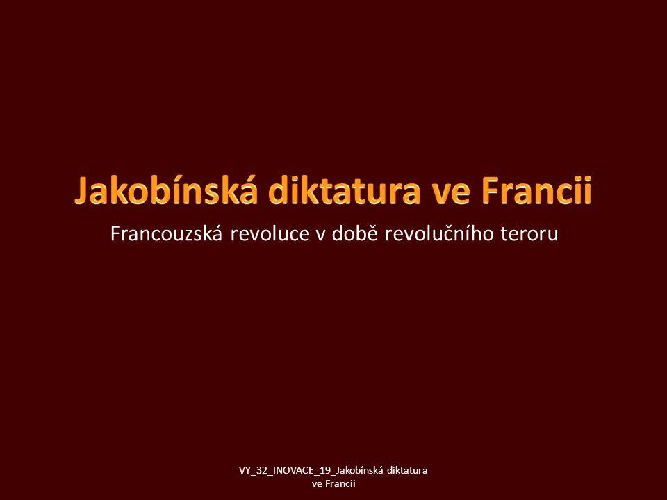 Francouzská revoluce v době revolučního teroru VY_32_INOVACE_19_Jakobínská diktatura ve Francii