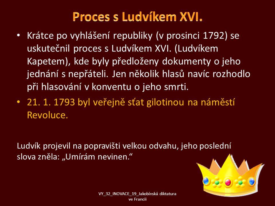 • Krátce po vyhlášení republiky (v prosinci 1792) se uskutečnil proces s Ludvíkem XVI. (Ludvíkem Kapetem), kde byly předloženy dokumenty o jeho jednán