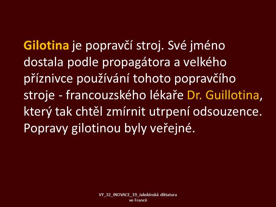 Gilotina je popravčí stroj. Své jméno dostala podle propagátora a velkého příznivce používání tohoto popravčího stroje - francouzského lékaře Dr. Guil