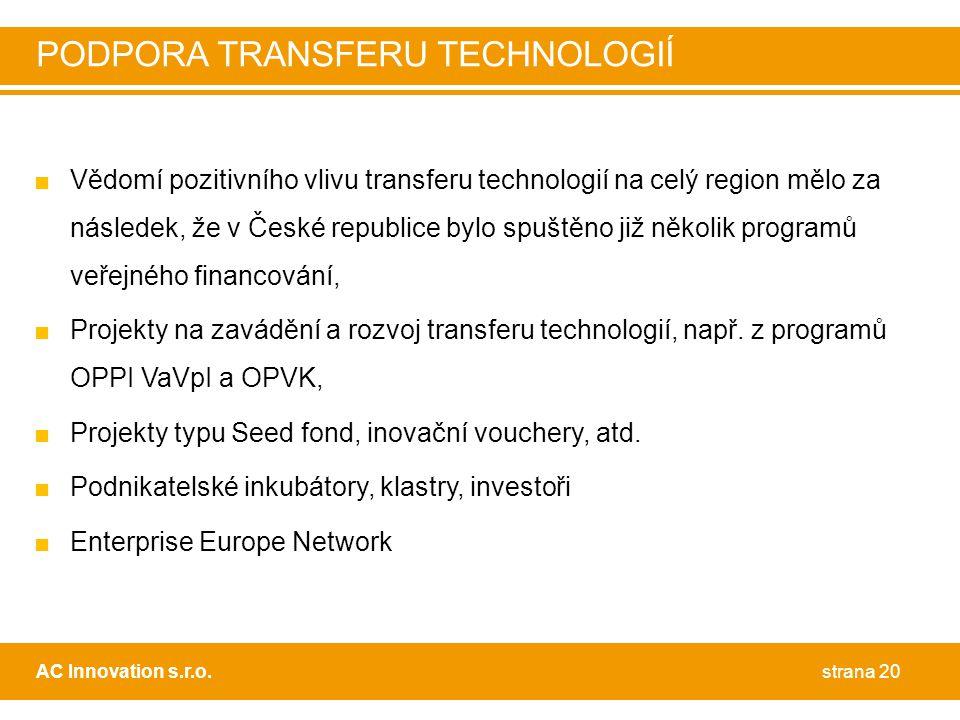 ■Vědomí pozitivního vlivu transferu technologií na celý region mělo za následek, že v České republice bylo spuštěno již několik programů veřejného financování, ■Projekty na zavádění a rozvoj transferu technologií, např.