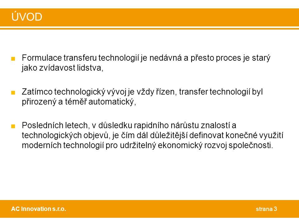 ■Formulace transferu technologií je nedávná a přesto proces je starý jako zvídavost lidstva, ■Zatímco technologický vývoj je vždy řízen, transfer technologií byl přirozený a téměř automatický, ■Posledních letech, v důsledku rapidního nárůstu znalostí a technologických objevů, je čím dál důležitější definovat konečné využití moderních technologií pro udržitelný ekonomický rozvoj společnosti.
