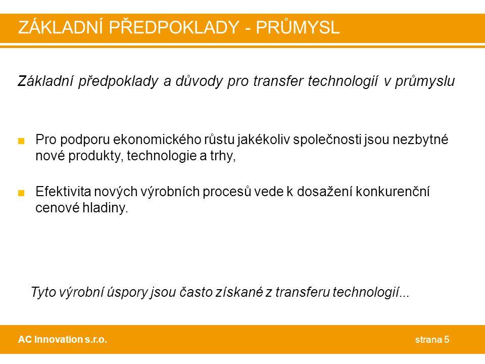 Základní předpoklady a důvody pro transfer technologií v průmyslu ■Pro podporu ekonomického růstu jakékoliv společnosti jsou nezbytné nové produkty, technologie a trhy, ■Efektivita nových výrobních procesů vede k dosažení konkurenční cenové hladiny.