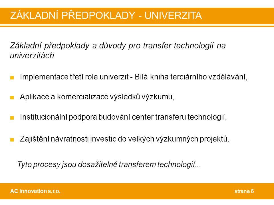 Základní předpoklady a důvody pro transfer technologií na univerzitách ■Implementace třetí role univerzit - Bílá kniha terciárního vzdělávání, ■Aplikace a komercializace výsledků výzkumu, ■Institucionální podpora budování center transferu technologií, ■Zajištění návratnosti investic do velkých výzkumných projektů.