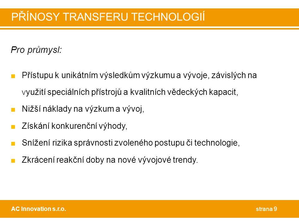 Pro průmysl: ■Přístupu k unikátním výsledkům výzkumu a vývoje, závislých na V yužití speciálních přístrojů a kvalitních vědeckých kapacit, ■Nižší náklady na výzkum a vývoj, ■Získání konkurenční výhody, ■Snížení rizika správnosti zvoleného postupu či technologie, ■Zkrácení reakční doby na nové vývojové trendy.