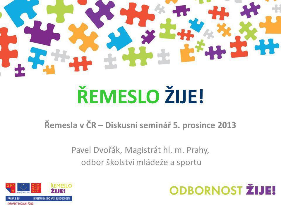 ŘEMESLO ŽIJE. Řemesla v ČR – Diskusní seminář 5. prosince 2013 Pavel Dvořák, Magistrát hl.