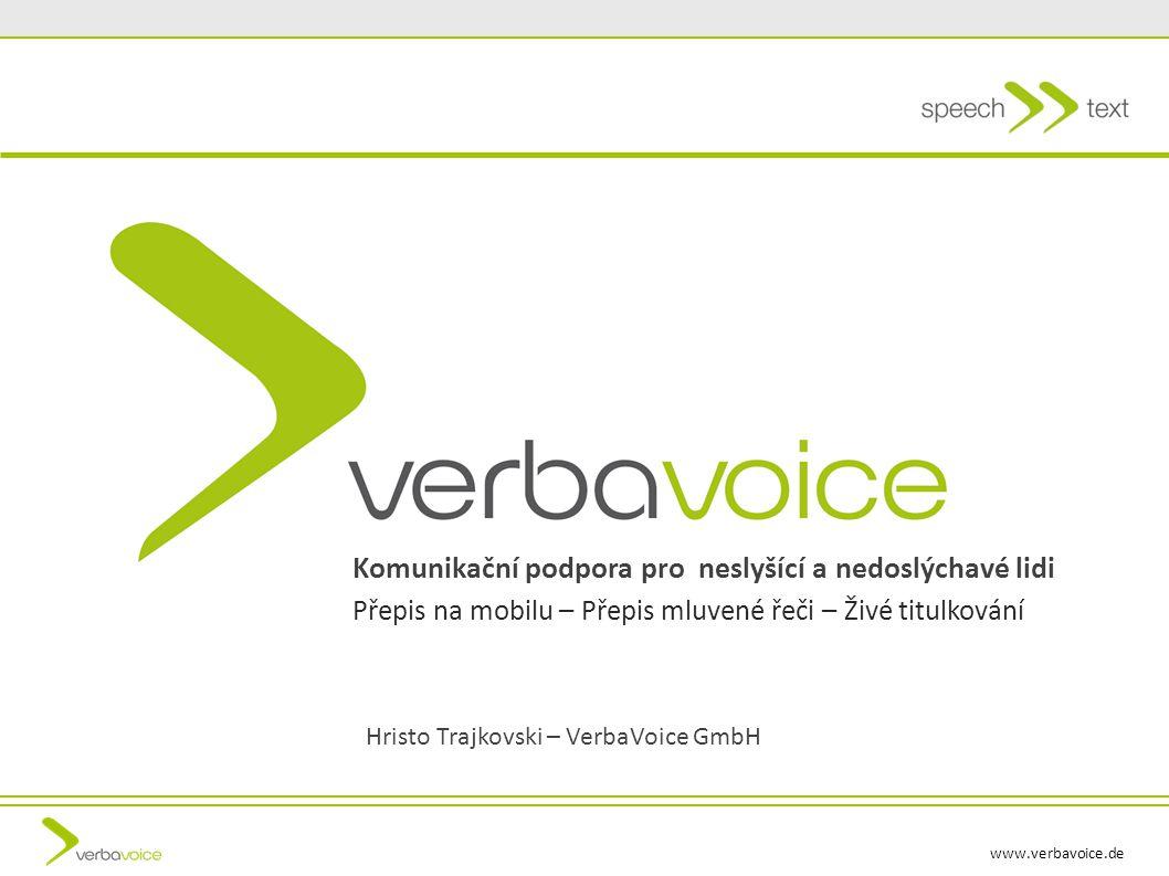 www.verbavoice.de Hristo Trajkovski – VerbaVoice GmbH Komunikační podpora pro neslyšící a nedoslýchavé lidi Přepis na mobilu – Přepis mluvené řeči – Živé titulkování