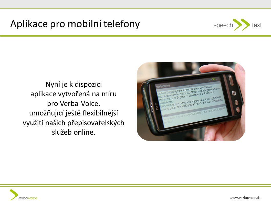 www.verbavoice.de Nyní je k dispozici aplikace vytvořená na míru pro Verba-Voice, umožňující ještě flexibilnější využití našich přepisovatelských služeb online.