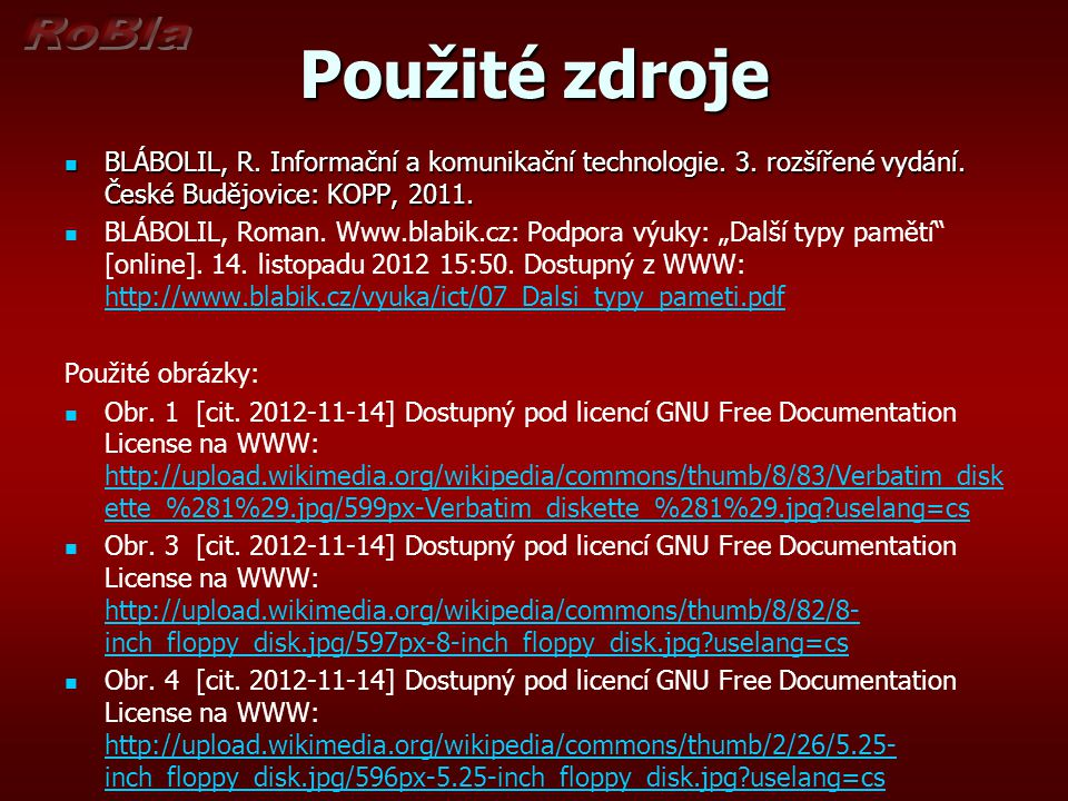 Použité zdroje  BLÁBOLIL, R. Informační a komunikační technologie. 3. rozšířené vydání. České Budějovice: KOPP, 2011.   BLÁBOLIL, Roman. Www.blabik