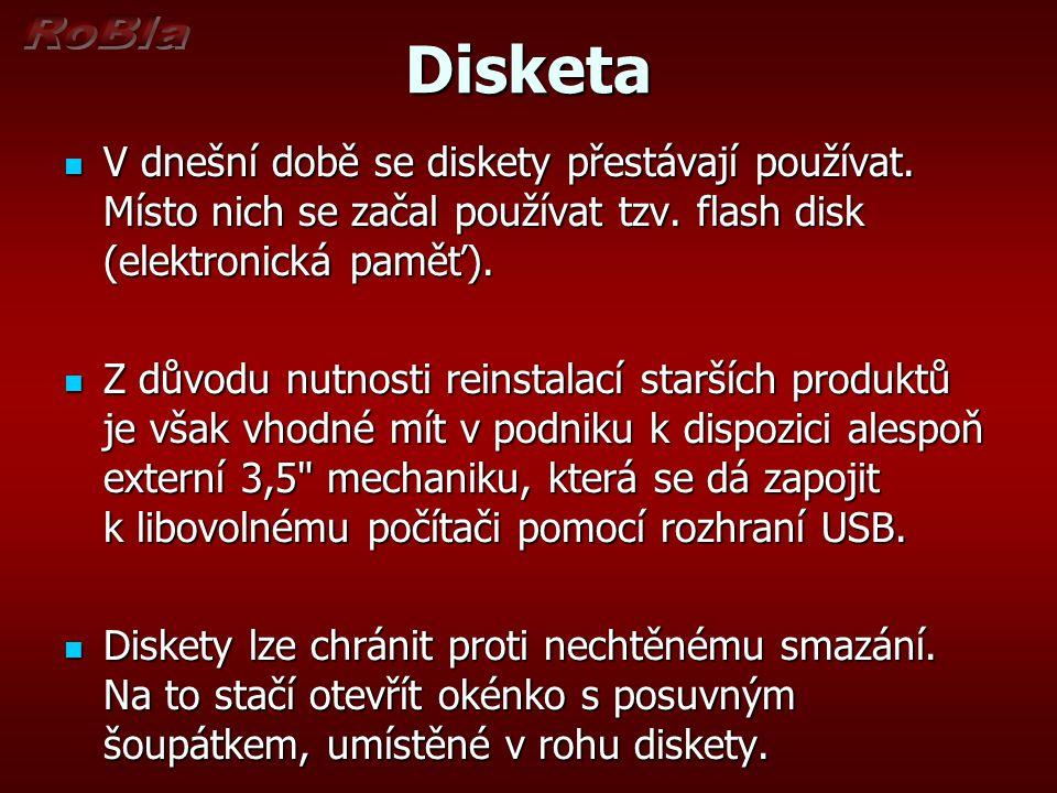 Disketa  V dnešní době se diskety přestávají používat. Místo nich se začal používat tzv. flash disk (elektronická paměť).  Z důvodu nutnosti reinsta