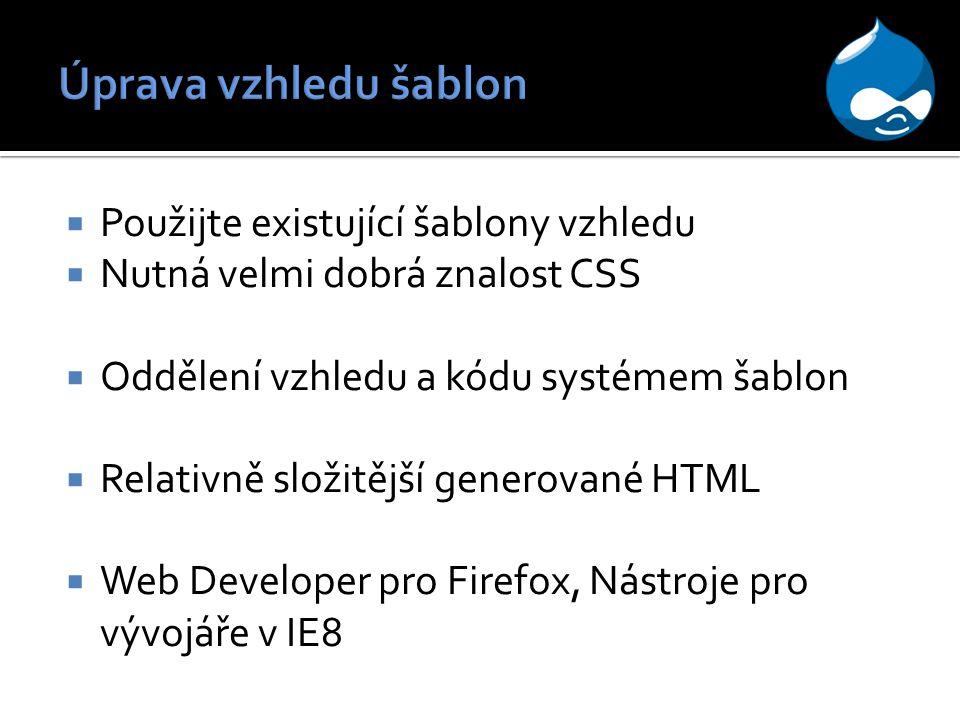  Použijte existující šablony vzhledu  Nutná velmi dobrá znalost CSS  Oddělení vzhledu a kódu systémem šablon  Relativně složitější generované HTML  Web Developer pro Firefox, Nástroje pro vývojáře v IE8