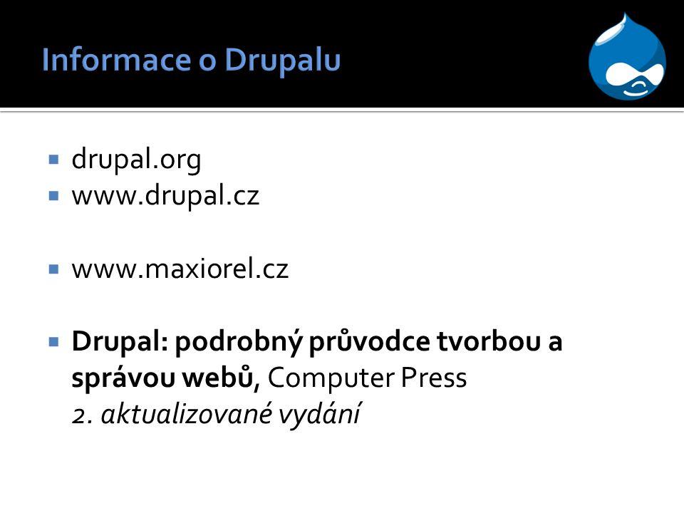  drupal.org  www.drupal.cz  www.maxiorel.cz  Drupal: podrobný průvodce tvorbou a správou webů, Computer Press 2.