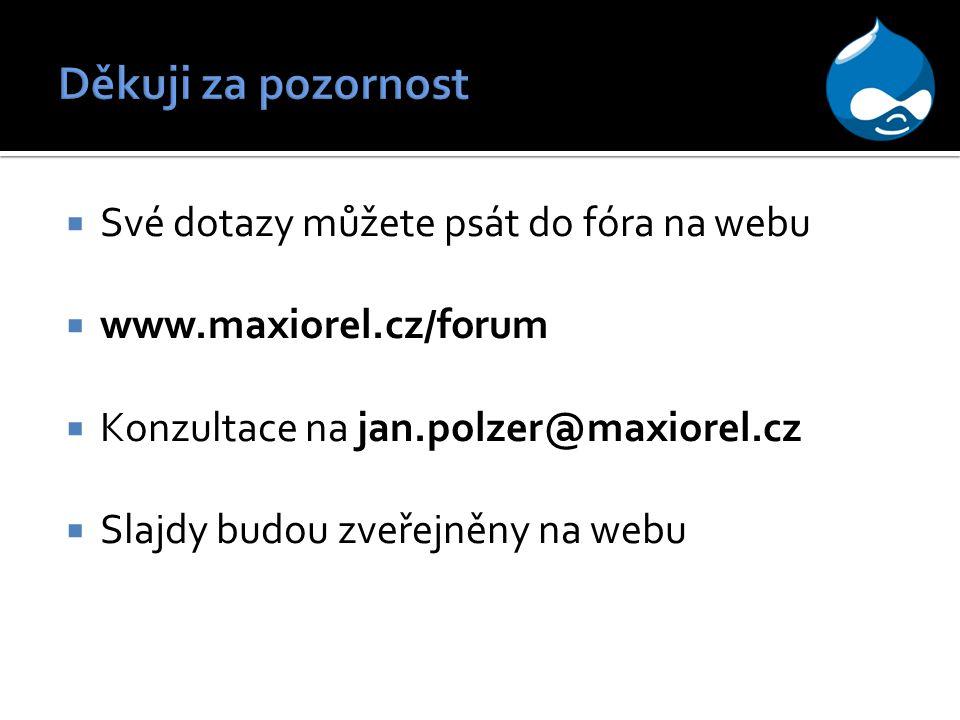  Své dotazy můžete psát do fóra na webu  www.maxiorel.cz/forum  Konzultace na jan.polzer@maxiorel.cz  Slajdy budou zveřejněny na webu