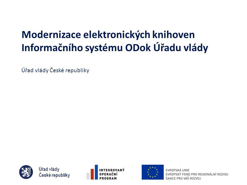 Úřad vlády České republiky Modernizace elektronických knihoven Informačního systému ODok Úřadu vlády Úřad vlády České republiky
