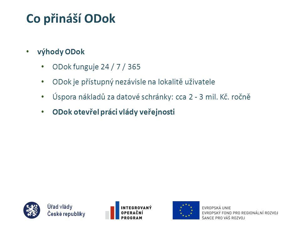 Úřad vlády České republiky Co přináší ODok • výhody ODok • ODok funguje 24 / 7 / 365 • ODok je přístupný nezávisle na lokalitě uživatele • Úspora nákladů za datové schránky: cca 2 - 3 mil.