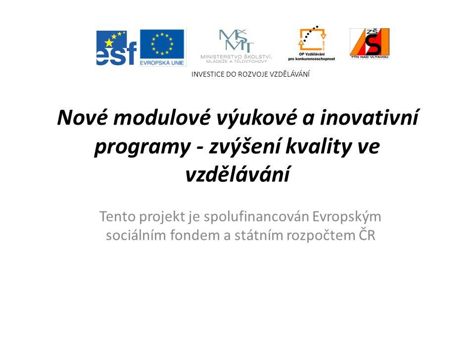 Nové modulové výukové a inovativní programy - zvýšení kvality ve vzdělávání Tento projekt je spolufinancován Evropským sociálním fondem a státním rozpočtem ČR INVESTICE DO ROZVOJE VZDĚLÁVÁNÍ