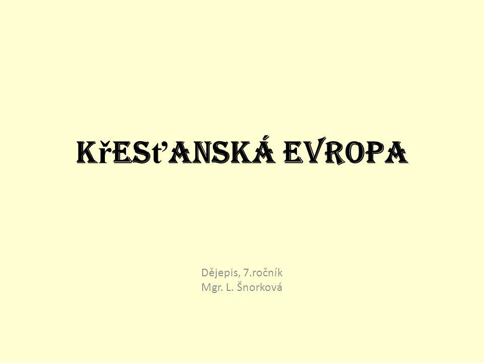K ř es ť anská Evropa Dějepis, 7.ročník Mgr. L. Šnorková