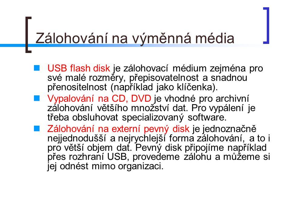 Zálohování na výměnná média  USB flash disk je zálohovací médium zejména pro své malé rozměry, přepisovatelnost a snadnou přenositelnost (například j
