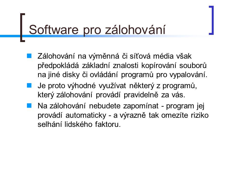 Software pro zálohování  Zálohování na výměnná či síťová média však předpokládá základní znalosti kopírování souborů na jiné disky či ovládání progra