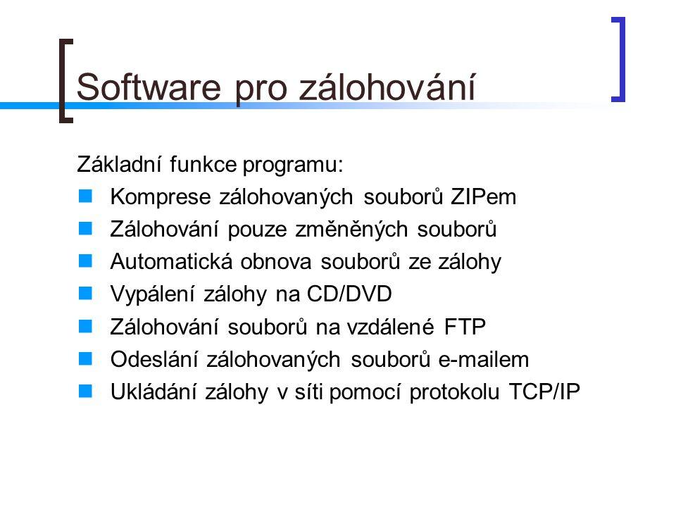 Software pro zálohování Základní funkce programu:  Komprese zálohovaných souborů ZIPem  Zálohování pouze změněných souborů  Automatická obnova soub