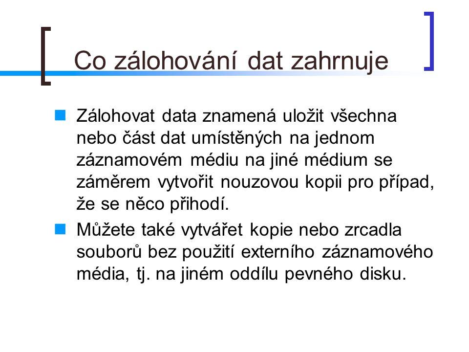 Co zálohování dat zahrnuje  Zálohovat data znamená uložit všechna nebo část dat umístěných na jednom záznamovém médiu na jiné médium se záměrem vytvo