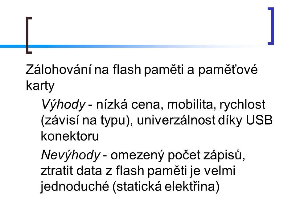  Zálohování na flash paměti a paměťové karty  Výhody - nízká cena, mobilita, rychlost (závisí na typu), univerzálnost díky USB konektoru  Nevýhody