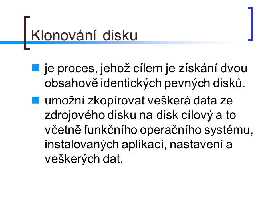 Klonování disku  je proces, jehož cílem je získání dvou obsahově identických pevných disků.  umožní zkopírovat veškerá data ze zdrojového disku na d