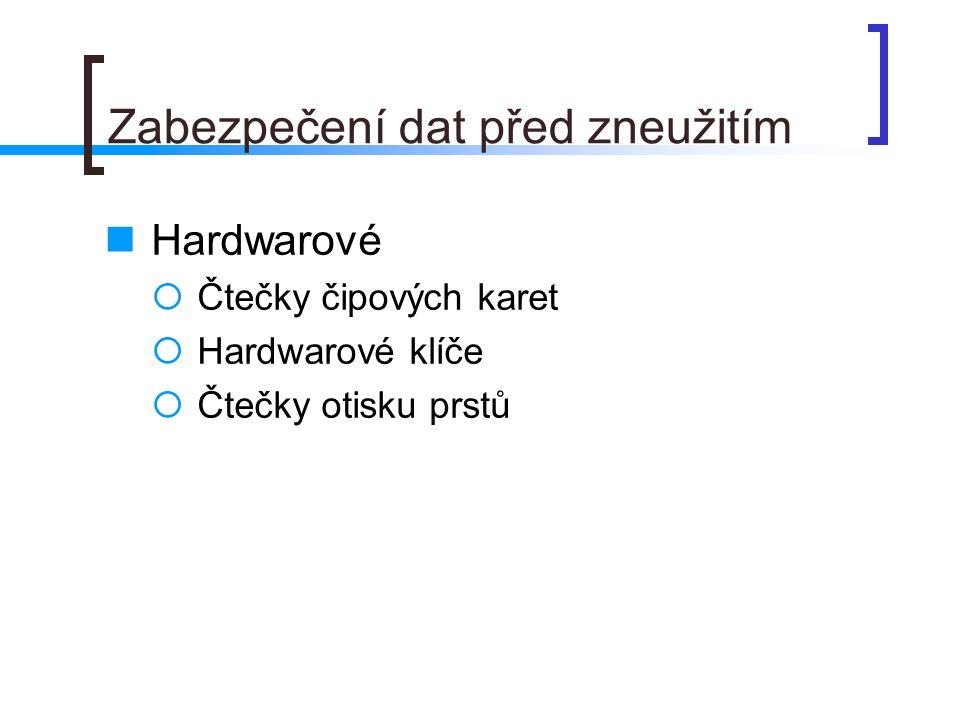 Zabezpečení dat před zneužitím  Hardwarové  Čtečky čipových karet  Hardwarové klíče  Čtečky otisku prstů