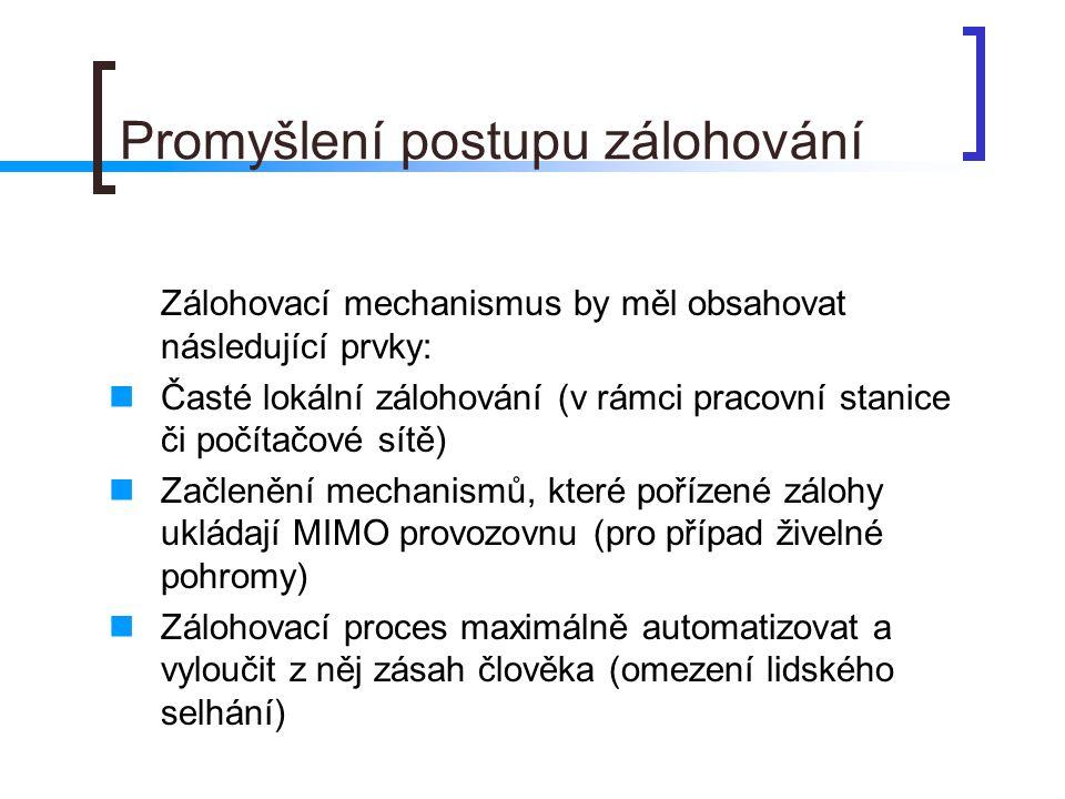 Promyšlení postupu zálohování Zálohovací mechanismus by měl obsahovat následující prvky:  Časté lokální zálohování (v rámci pracovní stanice či počít