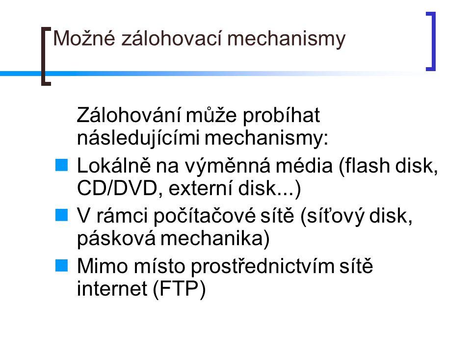 Možné zálohovací mechanismy Zálohování může probíhat následujícími mechanismy:  Lokálně na výměnná média (flash disk, CD/DVD, externí disk...)  V rá