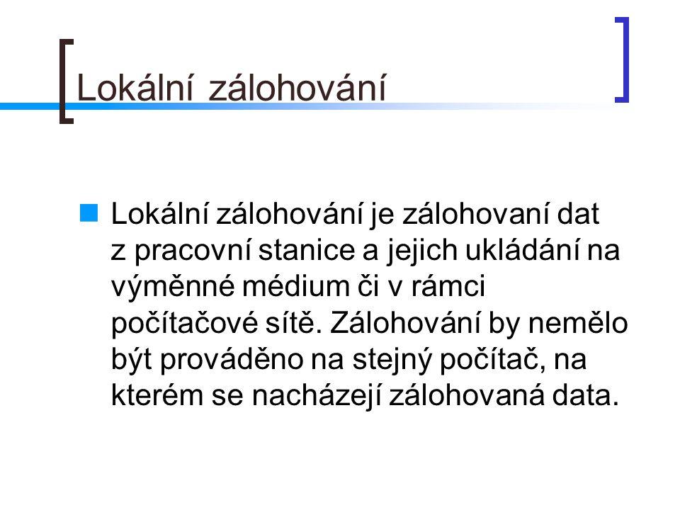 Lokální zálohování  Lokální zálohování je zálohovaní dat z pracovní stanice a jejich ukládání na výměnné médium či v rámci počítačové sítě. Zálohován