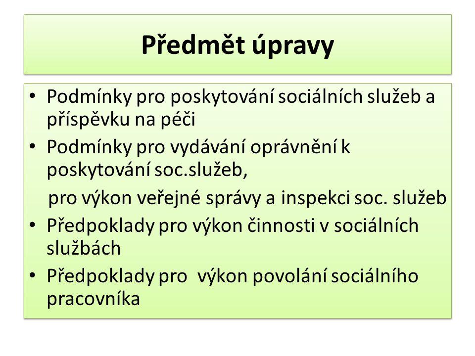 Předmět úpravy • Podmínky pro poskytování sociálních služeb a příspěvku na péči • Podmínky pro vydávání oprávnění k poskytování soc.služeb, pro výkon