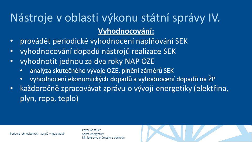 Pavel Gebauer Sekce energetiky Ministerstvo průmyslu a obchodu Podpora obnovitelných zdrojů v legislativě Nástroje v oblasti výkonu státní správy IV.