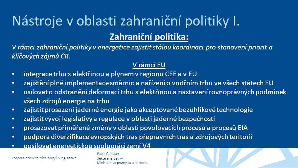 Pavel Gebauer Sekce energetiky Ministerstvo průmyslu a obchodu Podpora obnovitelných zdrojů v legislativě Nástroje v oblasti zahraniční politiky I. Za