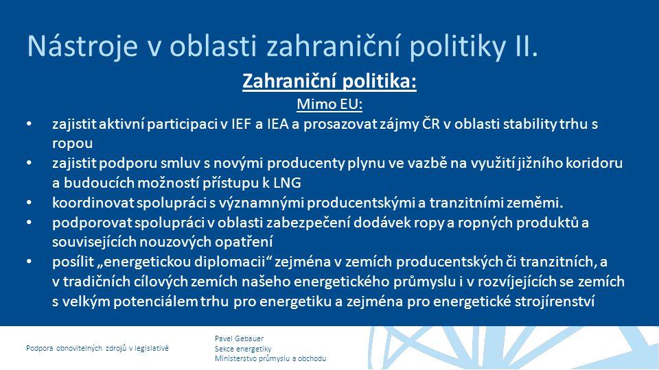 Pavel Gebauer Sekce energetiky Ministerstvo průmyslu a obchodu Podpora obnovitelných zdrojů v legislativě Nástroje v oblasti zahraniční politiky II.