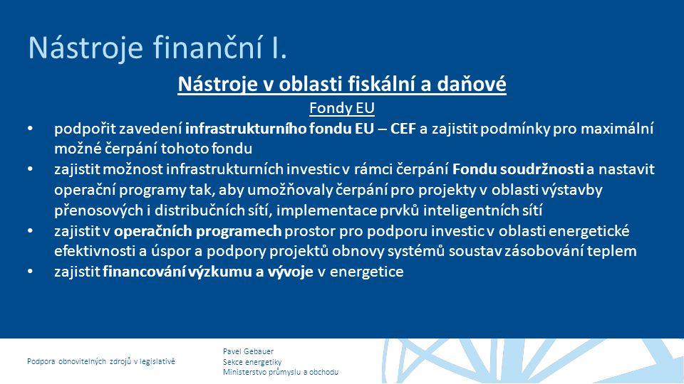 Pavel Gebauer Sekce energetiky Ministerstvo průmyslu a obchodu Podpora obnovitelných zdrojů v legislativě Nástroje finanční I. Nástroje v oblasti fisk