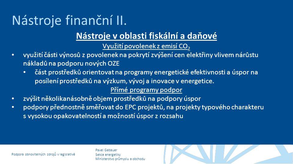 Pavel Gebauer Sekce energetiky Ministerstvo průmyslu a obchodu Podpora obnovitelných zdrojů v legislativě Nástroje finanční II. Nástroje v oblasti fis