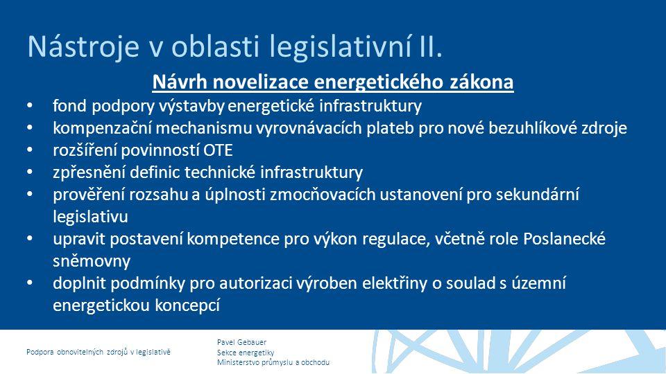 Pavel Gebauer Sekce energetiky Ministerstvo průmyslu a obchodu Podpora obnovitelných zdrojů v legislativě Nástroje v oblasti legislativní II. Návrh no