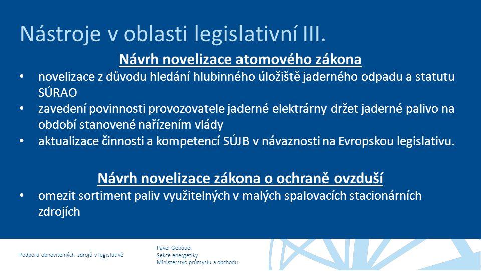 Pavel Gebauer Sekce energetiky Ministerstvo průmyslu a obchodu Podpora obnovitelných zdrojů v legislativě Nástroje v oblasti legislativní III. Návrh n