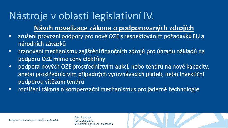 Pavel Gebauer Sekce energetiky Ministerstvo průmyslu a obchodu Podpora obnovitelných zdrojů v legislativě Nástroje v oblasti legislativní IV. Návrh no